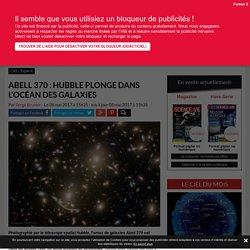 Abell 370: Hubble plonge dans l'océan des galaxies - Science-et-vie.com