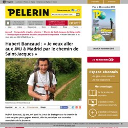 Hubert Bancaud : « Je veux aller aux JMJ à Madrid par le chemin de Saint-Jacques »