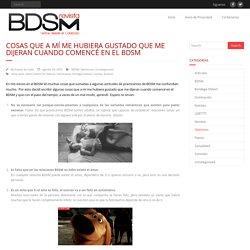 Cosas que a mí me hubiera gustado que me dijeran cuando comencé en el BDSM – BDSM Revista