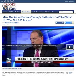 Mike Huckabee Excuses Trump's Birtherism: 'At That Time' He 'Was Not A Politician'