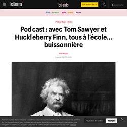 Podcast : avec Tom Sawyer et Huckleberry Finn, tous à l'école… buissonnière - Enfants