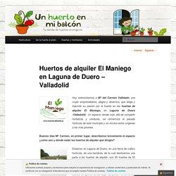 Huertos de alquiler El Maniego en Laguna de Duero - Valladolid - Un Huerto En Mi Balcon