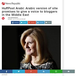 HuffPost Arabi: Arabic version of site promises to give a voice to bloggers in the Middle East