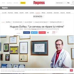 """Hugues Duffau: """"Le cerveau se répare lui-même"""""""