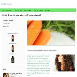 L'huile de carotte pour cheveux. Un soin puissant !