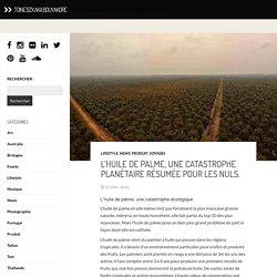 L'huile de palme, une catastrophe planétaire