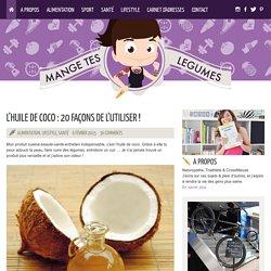 L'huile de coco : 20 façons de l'utiliser !