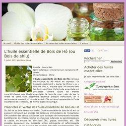 L'huile essentielle de Bois de Hô (ou Bois de shiu)