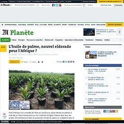 LE MONDE PLANETE 05/09/12 L'huile de palme, nouvel eldorado pour l'Afrique ?