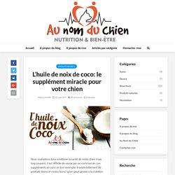 L'huile de noix de coco: le supplément miracle pour votre chien – Au Nom du Chien