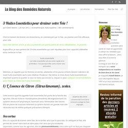 3 Huiles Essentielles pour drainer votre Foie !Le Blog Des Remèdes Naturels