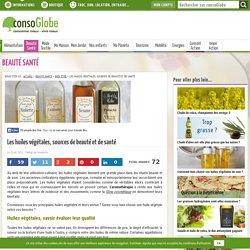 Les huiles végétales, sources de beauté et de santé