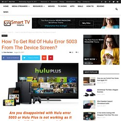 How To Get Rid Of Hulu Error 5003 From The Device Screen?