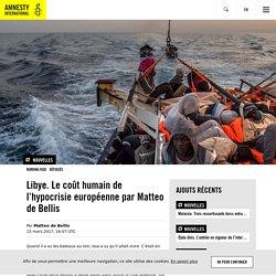 Libye. Le coût humain de l'hypocrisie européenne par Matteo de Bellis