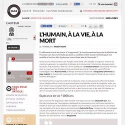 L'humain, à la vie, à la mort » Article » OWNI, Digital Journalism