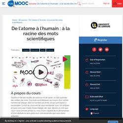 De l'atome à l'humain : à la racine des mots scientifiques