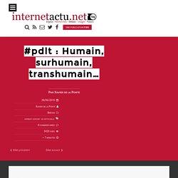 #pdlt : Humain, surhumain, transhumain…