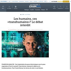 Les humains, ces «transhumains»? Le débat interdit