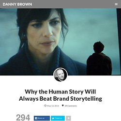 Why the Human Story Will Always Beat Brand Storytelling
