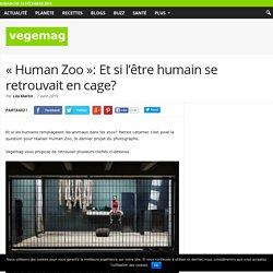 « Human Zoo » : Et si l'être humain se retrouvait en cage?