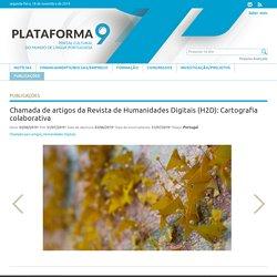 """Revista de Humanidades Digitais (H2D): """"Cartografia colaborativa"""" - Plataforma 9"""