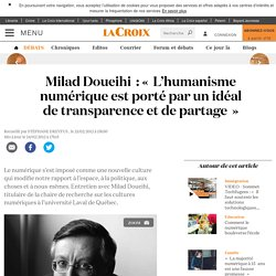 Milad Doueihi: «L'humanisme numérique est porté par un idéal de transparence et de partage»