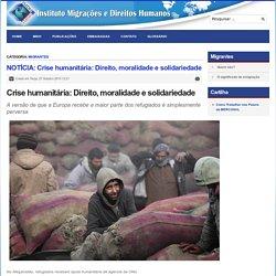 Instituto de Migrações e Direitos Humanos! - NOTÍCIA: Crise humanitária: Direito, moralidade e solidariedade