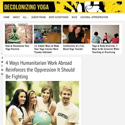 4 Ways Humanitarian Work Abroad Reinforces the Oppression It Should Be Fighting - Decolonizing Yoga
