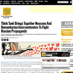 Think Tank Brings Together Neocons And Humanitarian Interventionists To Fight Russian Propoganda