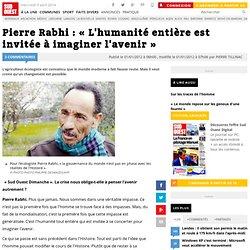 Pierre Rabhi : « L'humanité entière est invitée à imaginer l'avenir »