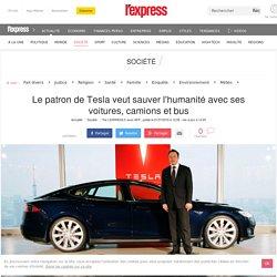 Le patron de Tesla, veut sauver l'humanité avec ses voitures, camions et bus