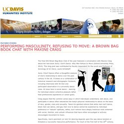 Humanities Institute » Performing Masculinity, Refusing to Move: A Brown Bag Book Chat with Maxine Craig