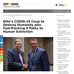 Elite's COVID-19 Coup to Destroy Humanity also Fast-Tracking 4 Paths to Human Extinction – Off-Grid Healthcare