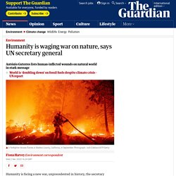 Humanity is waging war on nature, says UN secretary general