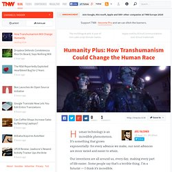Humanity Plus: How Transhumanism Could Change the Human Race - Industry