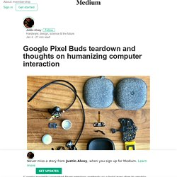 Google Pixel Buds teardown and thoughts on humanizing computer interaction