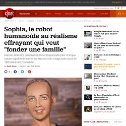 """Sophia, le robot humanoïde au réalisme effrayant qui veut """"fonder une famille"""""""