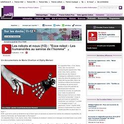 """Les robots et nous (1/2) : """"Ecce robot - Les humanoïdes au service de l'homme"""""""