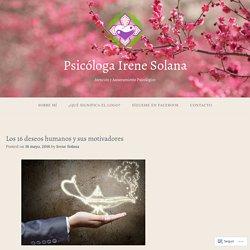 Los 16 deseos humanos y sus motivadores – Psicóloga Irene Solana