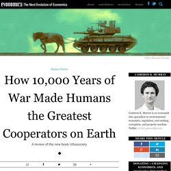 How 10,000 Years of War Made Humans the Greatest Cooperators on Earth