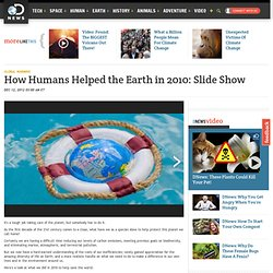 How Humans Helped the Earth in 2010: Slide Show
