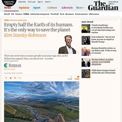 Empty half the Earth of its humans. It's the only way to save the planet