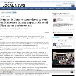 Humboldt County supervisors to vote on Halvorsen Quarry appeals; General Plan status update on tap