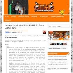 Humeur musicale #3 sur AMHA.fr : Jean Michel Jarre