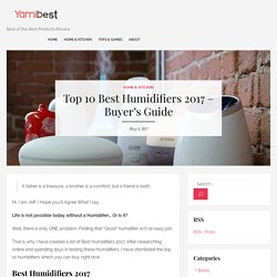Top 10 Best Humidifiers 2017 - Reviews and Buyer's Guide