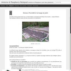 Arduino & Raspberry Notepad: Senseur d'humidité et arrosage du jardin