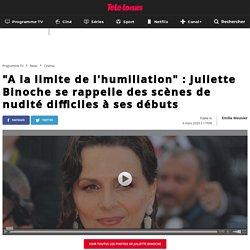 """""""A la limite de l'humiliation"""" : Juliette Binoche se rappelle des scènes de nudité difficiles à ses débuts"""