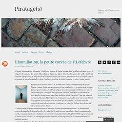 L'humiliation, la petite corvée de F.Lefebvre « Piratage(s)