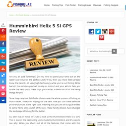 Humminbird Helix 5 SI GPS Review - Comprehensive Guide