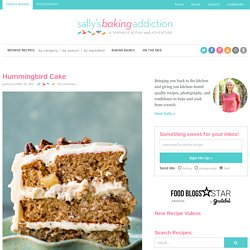 Hummingbird Cake - Sallys Baking Addiction